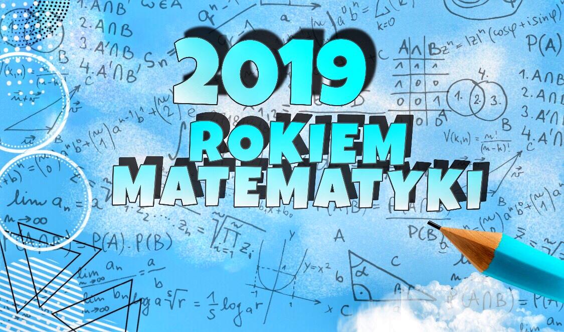 2019- Jubileuszowy Rok Matematyki